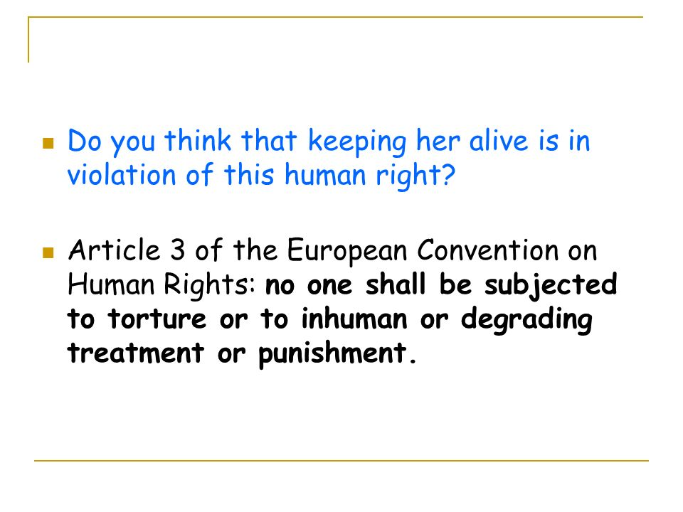 Do you think that keeping her alive is in violation of this human right.