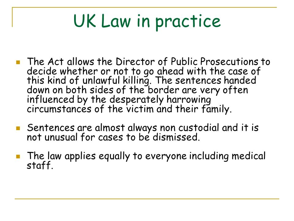 UK Law in practice The Act allows the Director of Public Prosecutions to decide whether or not to go ahead with the case of this kind of unlawful kill