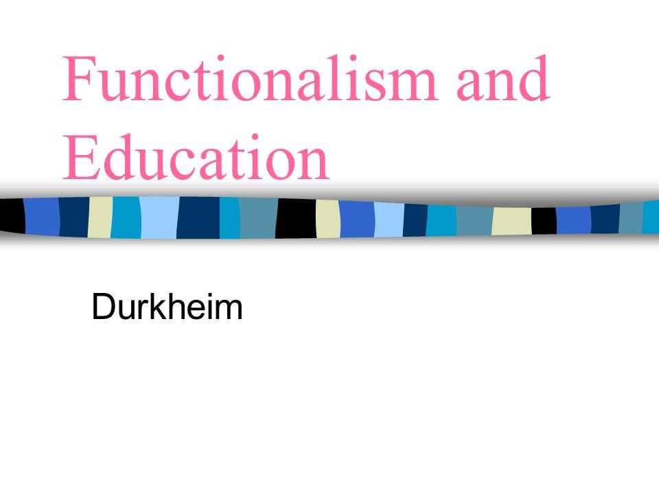 Functionalism and Education Durkheim