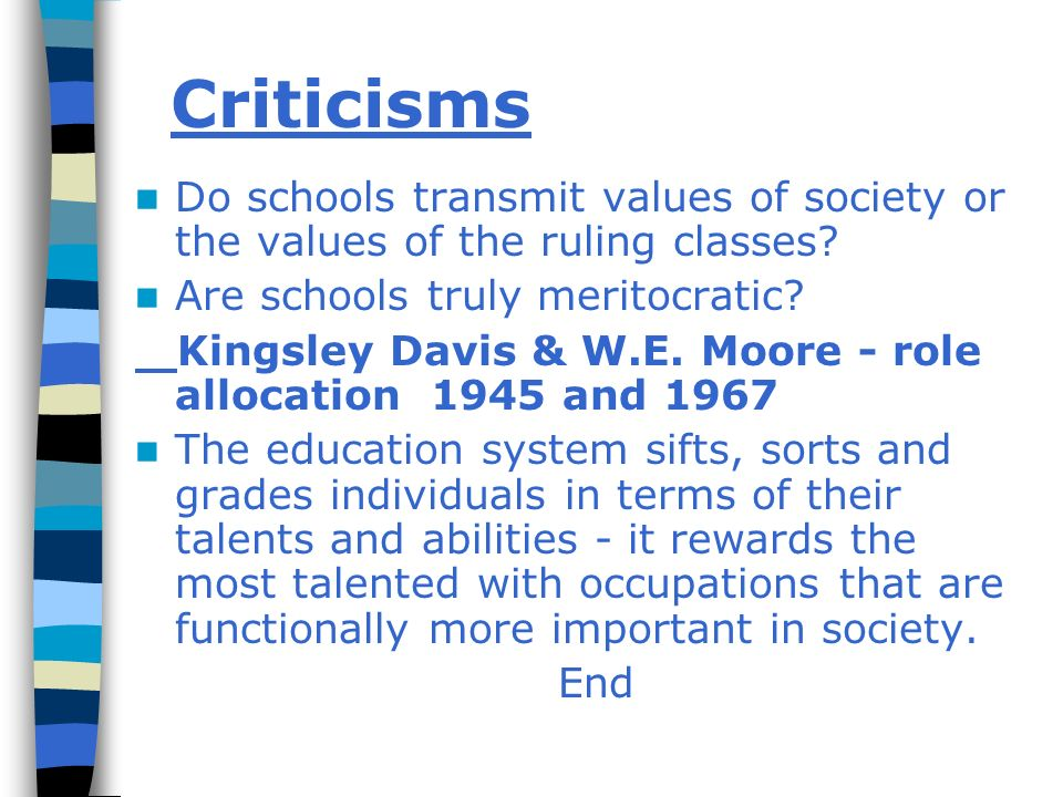 Criticisms Do schools transmit values of society or the values of the ruling classes? Are schools truly meritocratic? Kingsley Davis & W.E. Moore - ro