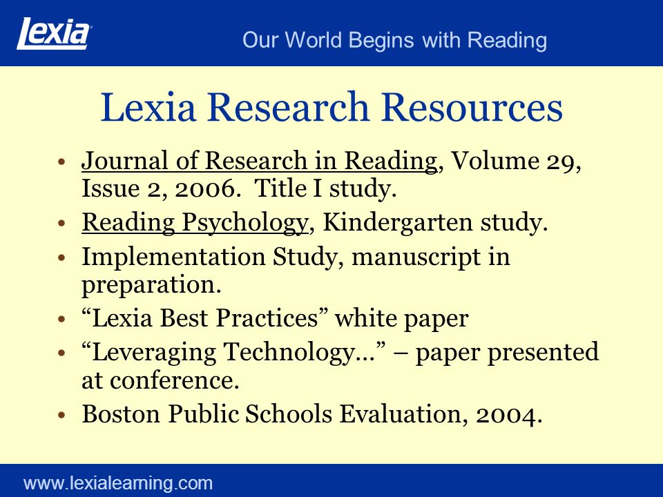 Our World Begins with Reading www.lexialearning.com Lexia Research Resources Journal of Research in Reading, Volume 29, Issue 2, 2006.