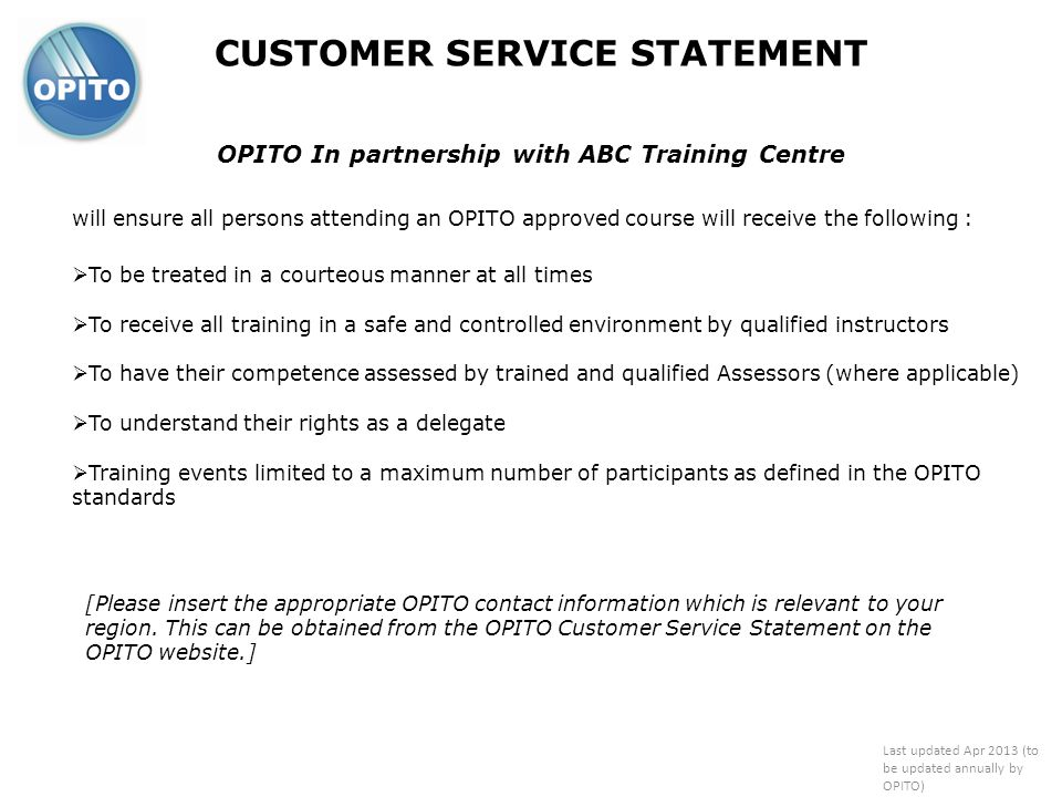CUSTOMER SERVICE STATEMENT OPITO In partnership with ABC Training Centre will ensure all persons attending an OPITO approved course will receive the f