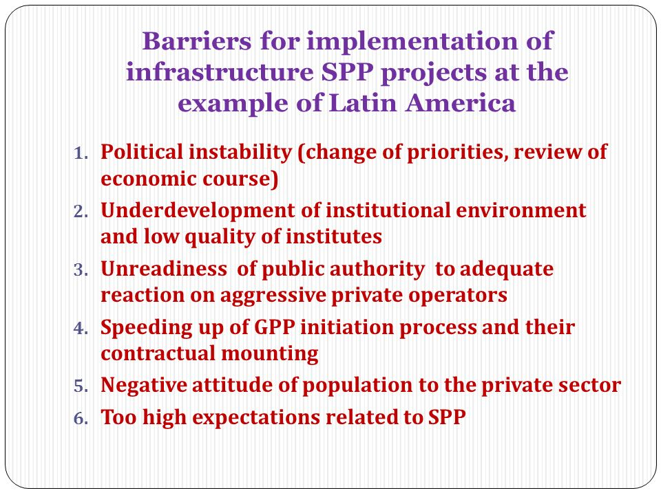 Barriers for implementation of infrastructure SPP projects at the example of Latin America 1.