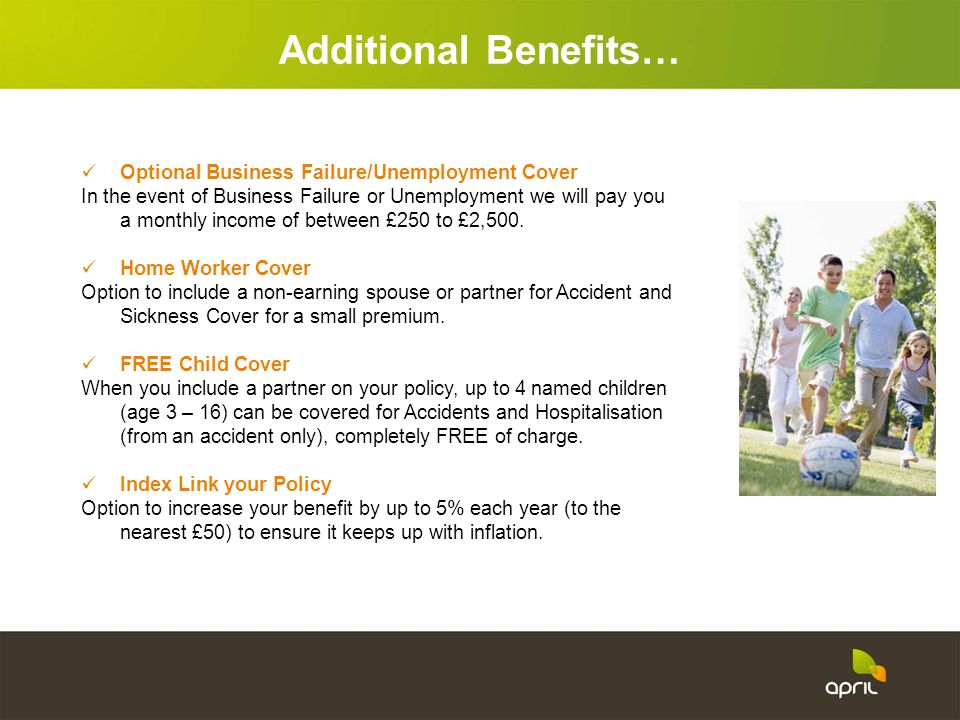 Optional Business Failure/Unemployment Cover In the event of Business Failure or Unemployment we will pay you a monthly income of between £250 to £2,5