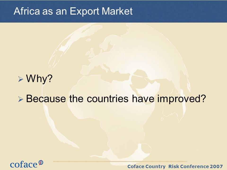 Coface Country Risk Conference 2007 Why. Because the countries have improved.