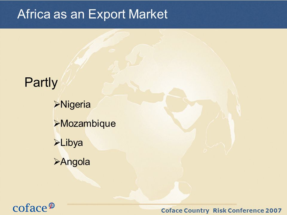 Coface Country Risk Conference 2007 Partly Nigeria Mozambique Libya Angola Africa as an Export Market