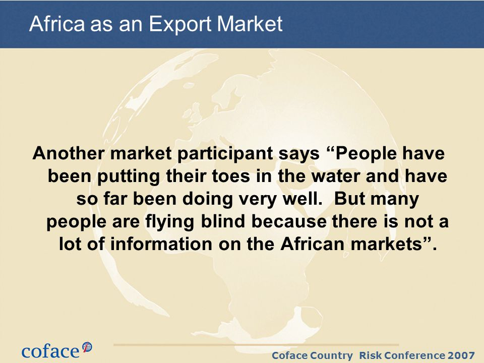 Coface Country Risk Conference 2007 Another market participant says People have been putting their toes in the water and have so far been doing very well.