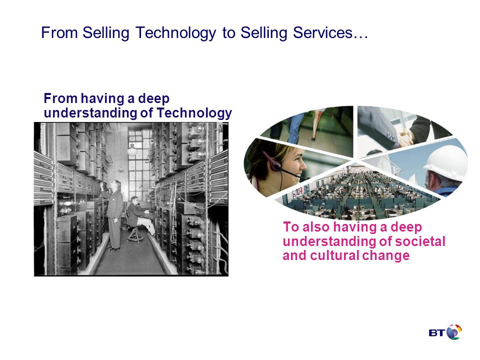 From Selling Technology to Selling Services… From having a deep understanding of Technology To also having a deep understanding of societal and cultural change