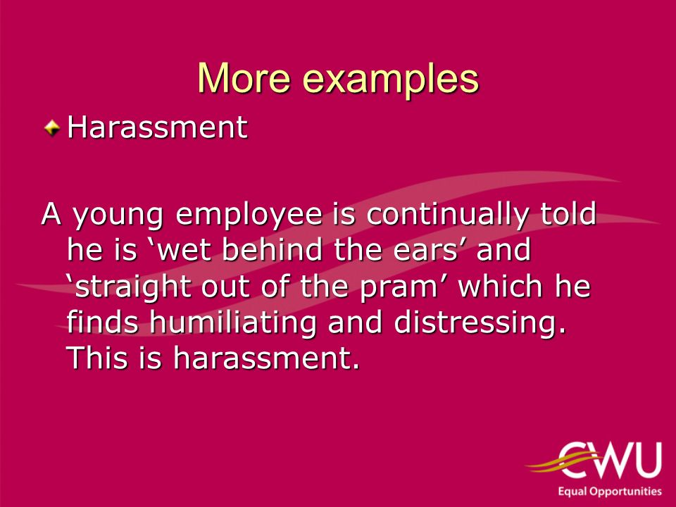 Harassment cont.In a different case an employee has a father working in the same workplace.