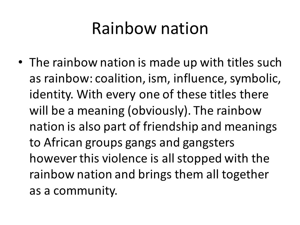 Rainbow nation The rainbow nation is made up with titles such as rainbow: coalition, ism, influence, symbolic, identity.