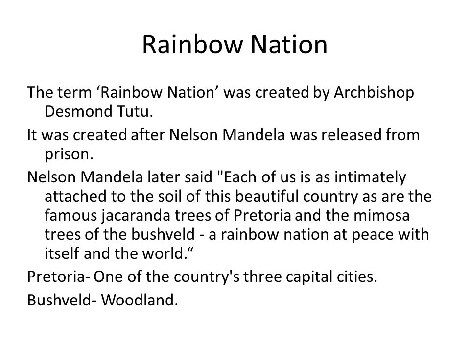 Rainbow Nation The term Rainbow Nation was created by Archbishop Desmond Tutu.