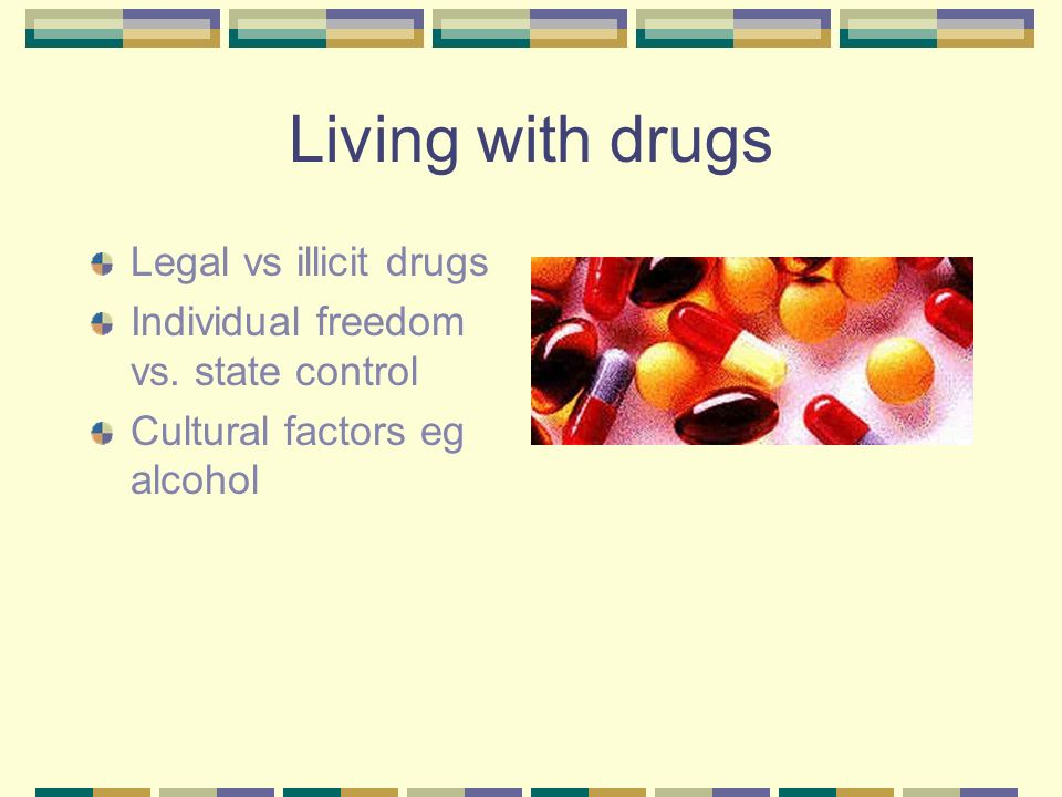 Living with drugs Legal vs illicit drugs Individual freedom vs.