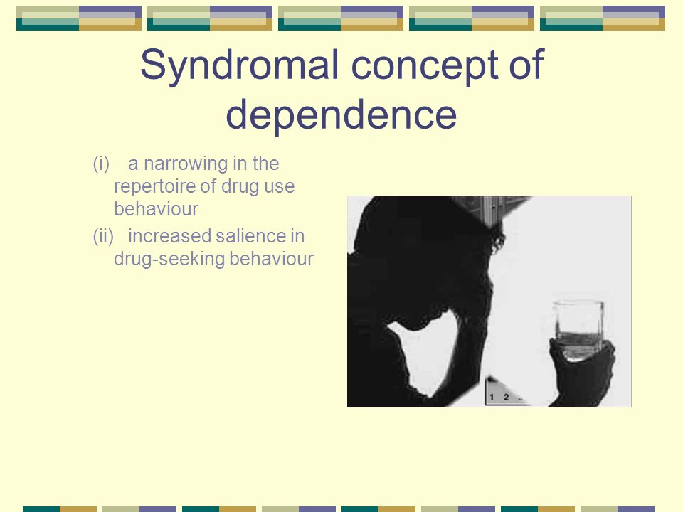 Syndromal concept of dependence (i) a narrowing in the repertoire of drug use behaviour (ii) increased salience in drug-seeking behaviour