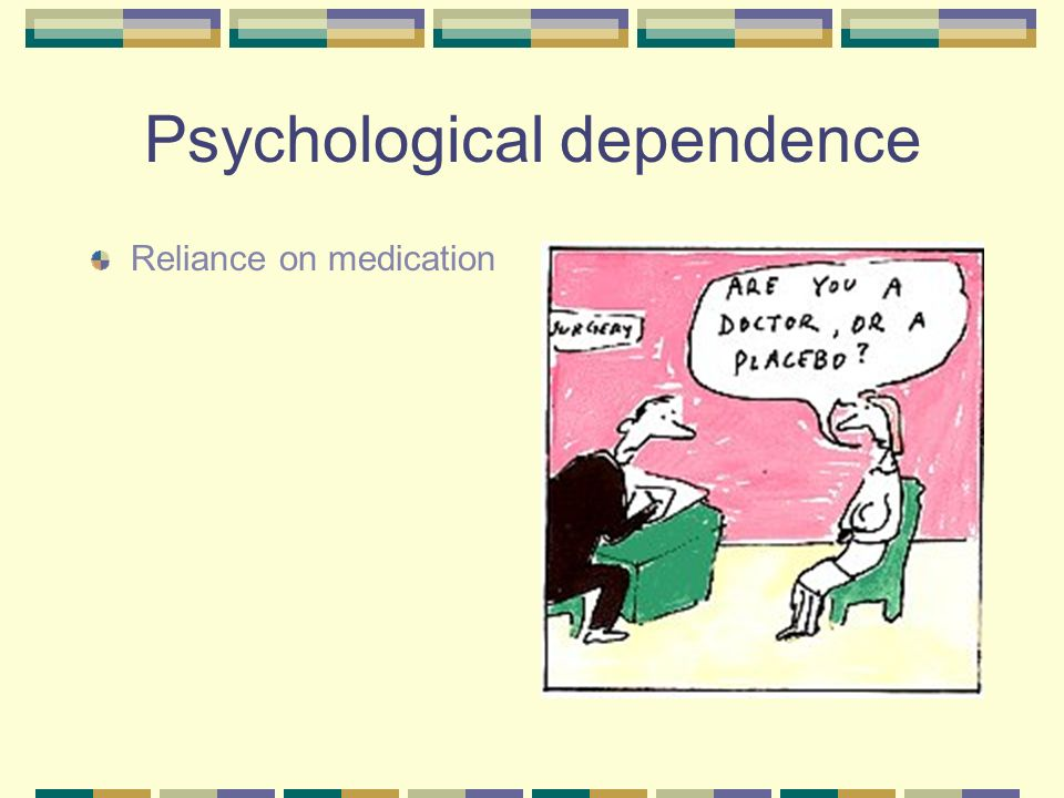 Psychological dependence Reliance on medication