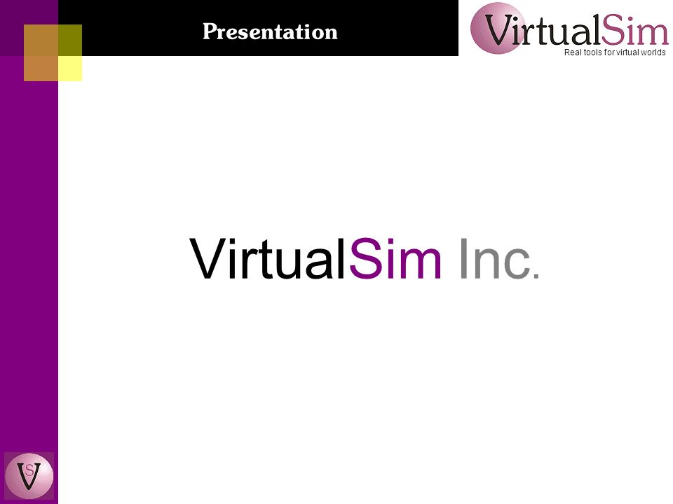 VirtualSim Inc. Real tools for virtual worlds Presentation