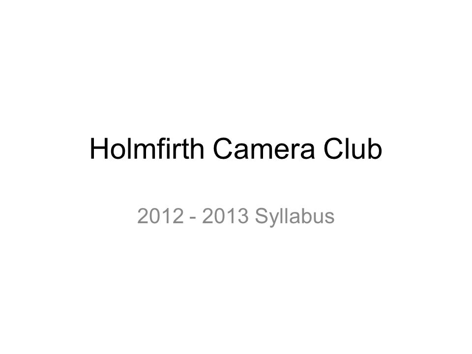 Holmfirth Camera Club Syllabus