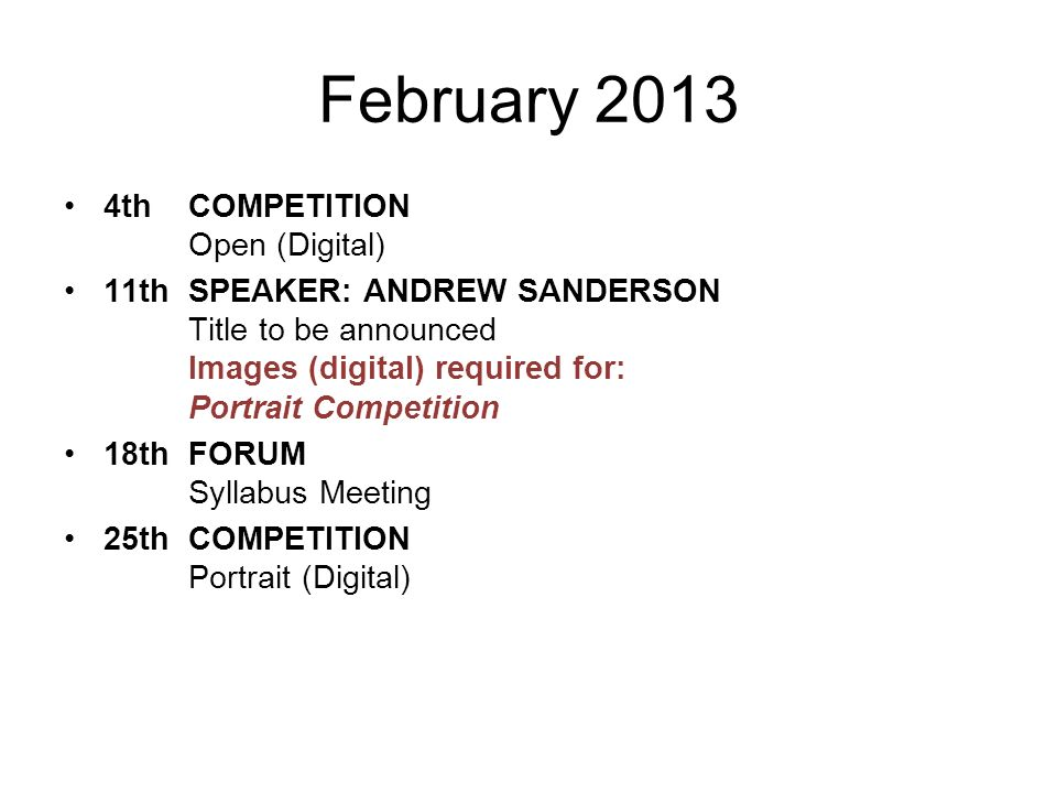 February thCOMPETITION Open (Digital) 11thSPEAKER: ANDREW SANDERSON Title to be announced Images (digital) required for: Portrait Competition 18thFORUM Syllabus Meeting 25thCOMPETITION Portrait (Digital)