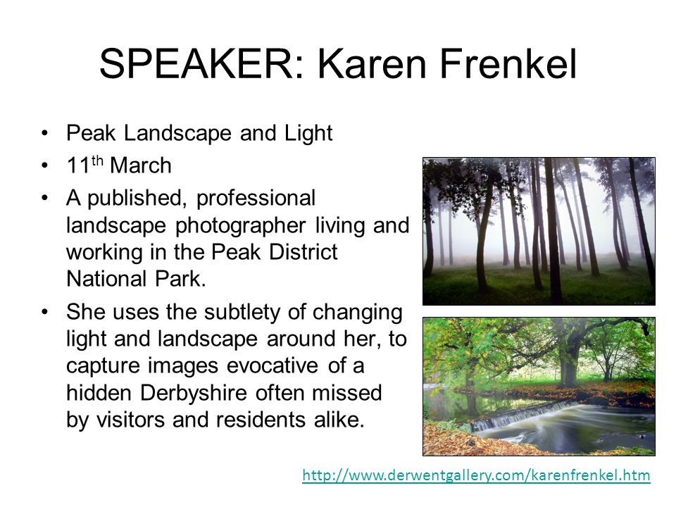 SPEAKER: Karen Frenkel Peak Landscape and Light 11 th March A published, professional landscape photographer living and working in the Peak District National Park.