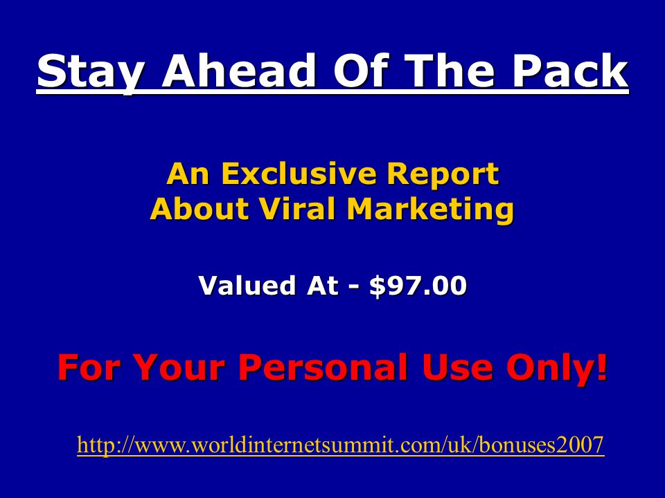 Stay Ahead Of The Pack An Exclusive Report About Viral Marketing Valued At - $97.00 For Your Personal Use Only.
