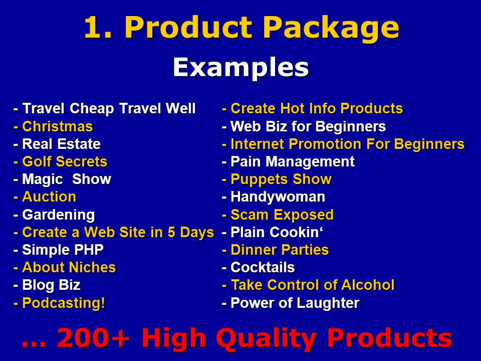 1. Product Package - Travel Cheap Travel Well - Christmas - Real Estate - Golf Secrets - Magic Show - Auction - Gardening - Create a Web Site in 5 Day