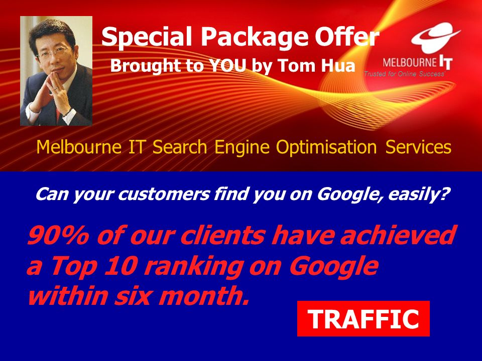 Melbourne IT Search Engine Optimisation Services Trusted for Online Success Brought to YOU by Tom Hua Can your customers find you on Google, easily.