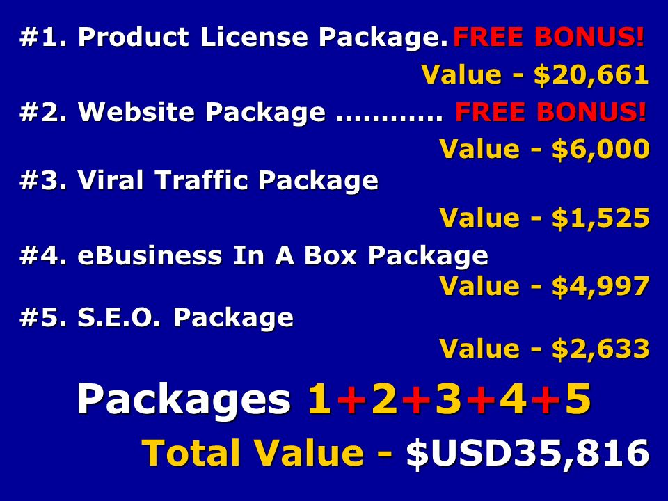 #1. Product License Package. FREE BONUS. Value - $20,661 #2.