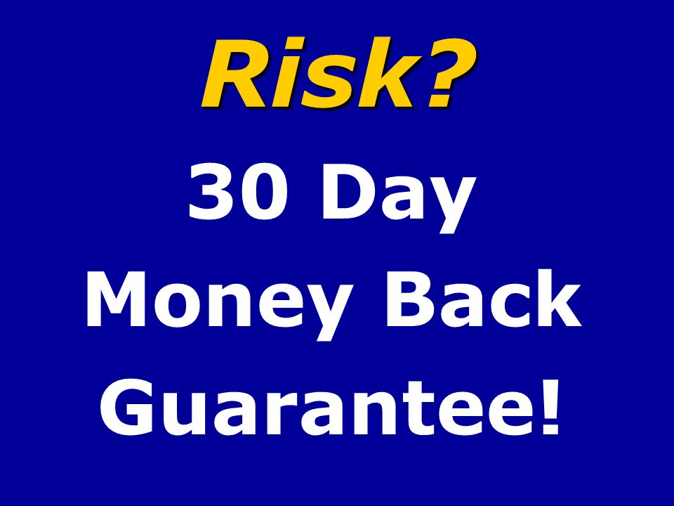 Risk? 30 Day Money Back Guarantee!