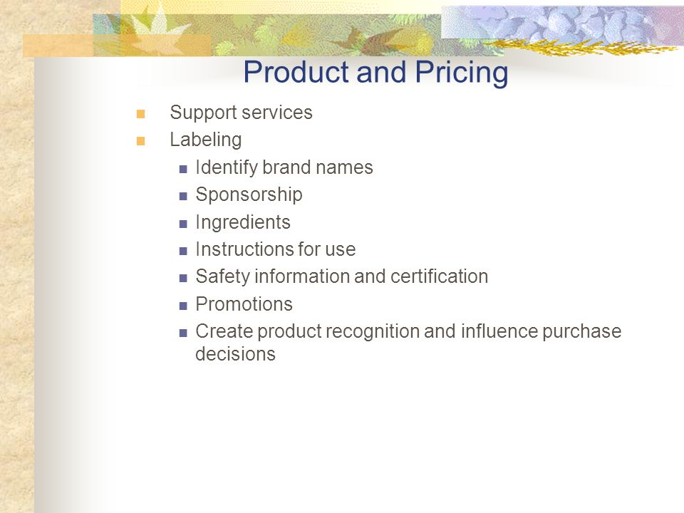 Support services Labeling Identify brand names Sponsorship Ingredients Instructions for use Safety information and certification Promotions Create product recognition and influence purchase decisions Product and Pricing