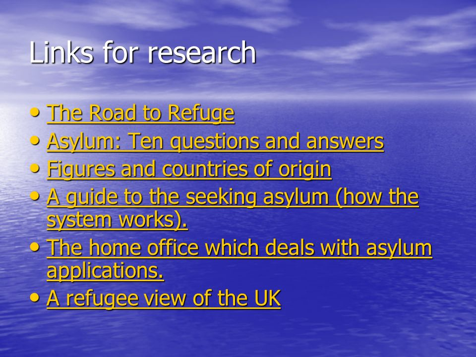 Links for research The Road to Refuge The Road to Refuge The Road to Refuge The Road to Refuge Asylum: Ten questions and answers Asylum: Ten questions