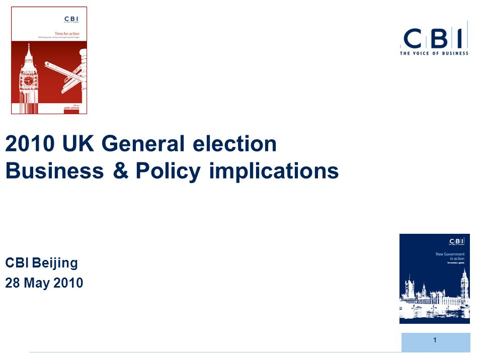 1 2010 UK General election Business & Policy implications CBI Beijing 28 May 2010