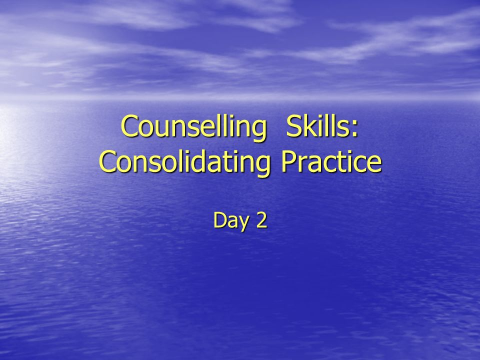 Counselling Skills: Consolidating Practice Day 2