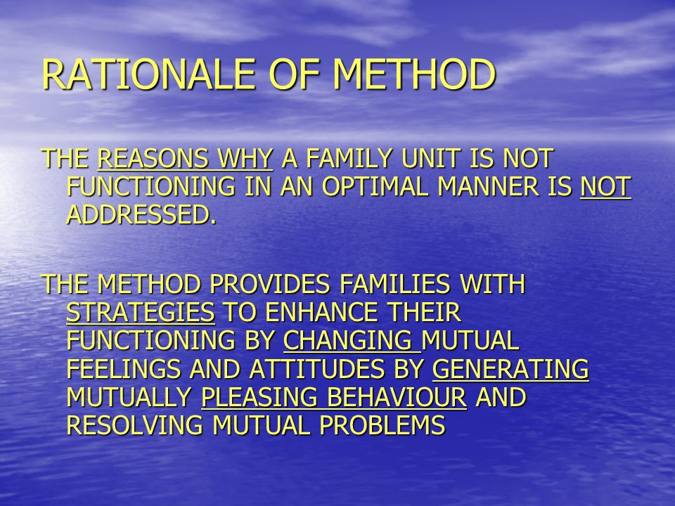 RATIONALE OF METHOD THE REASONS WHY A FAMILY UNIT IS NOT FUNCTIONING IN AN OPTIMAL MANNER IS NOT ADDRESSED.