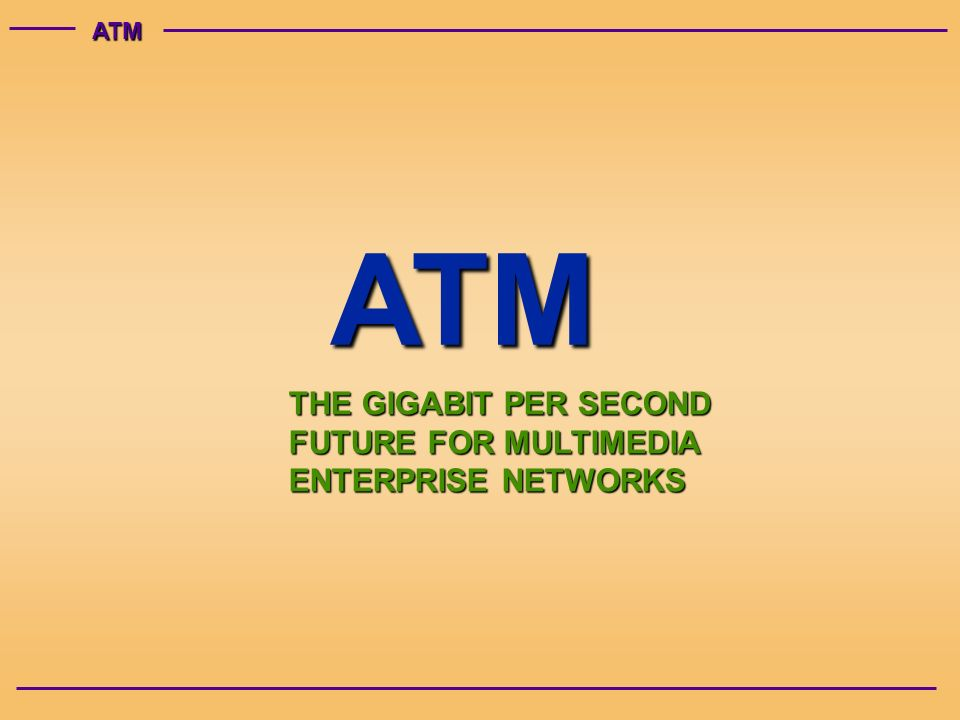 ATMATM THE GIGABIT PER SECOND FUTURE FOR MULTIMEDIA ENTERPRISE NETWORKS
