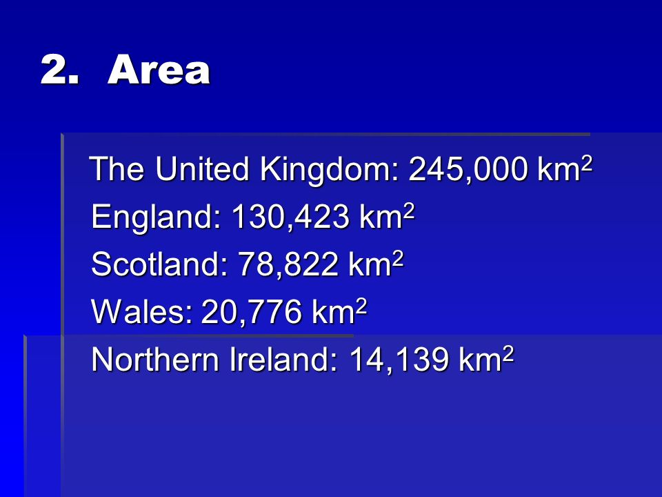 2. Area The United Kingdom: 245,000 km 2 The United Kingdom: 245,000 km 2 England: 130,423 km 2 England: 130,423 km 2 Scotland: 78,822 km 2 Scotland: