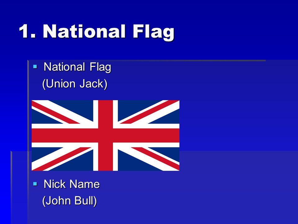 1. National Flag National Flag National Flag (Union Jack) (Union Jack) Nick Name Nick Name (John Bull) (John Bull)