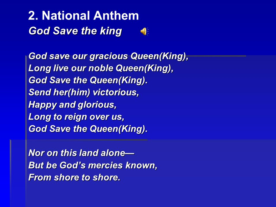 2. National Anthem God Save the king God save our gracious Queen(King), Long live our noble Queen(King), God Save the Queen(King). Send her(him) victo