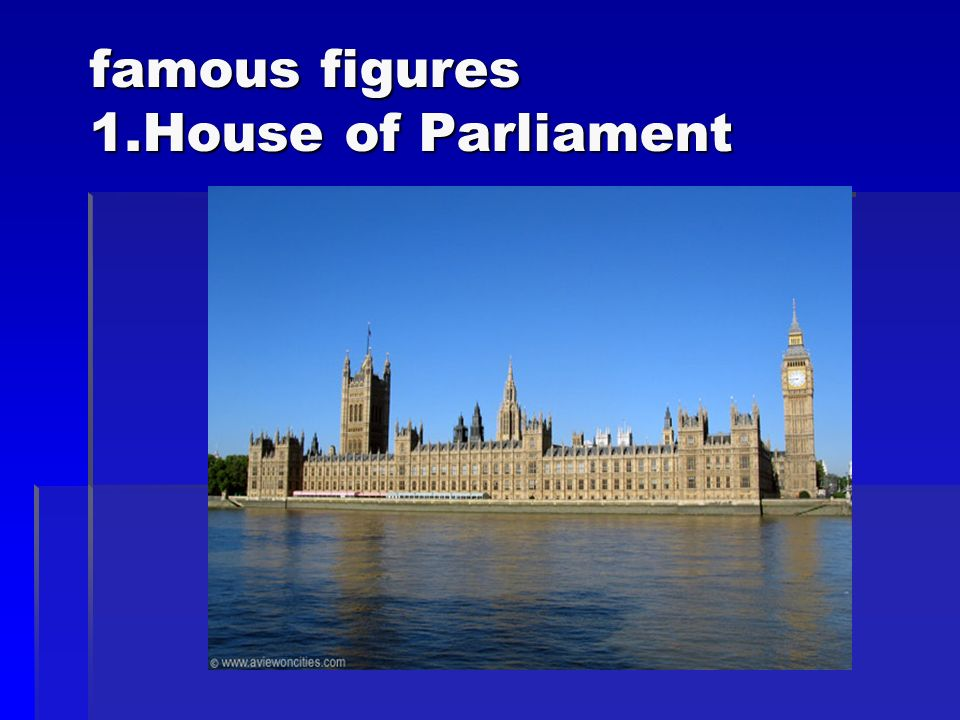 famous figures 1.House of Parliament