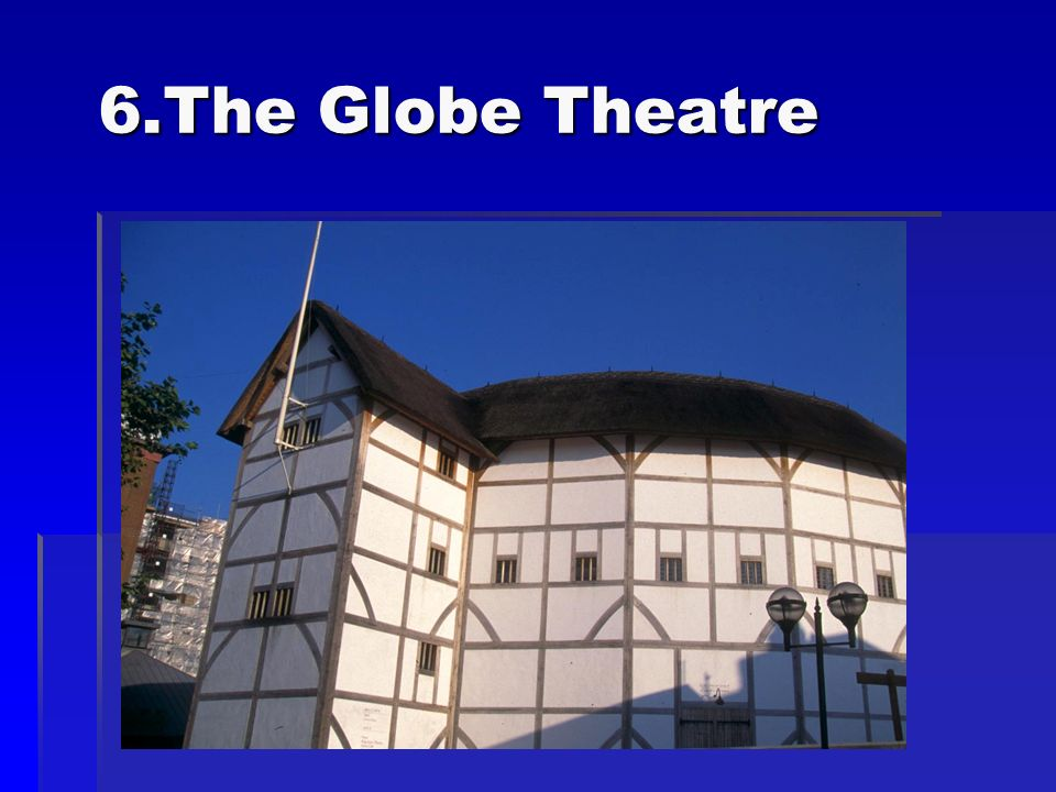 6.The Globe Theatre