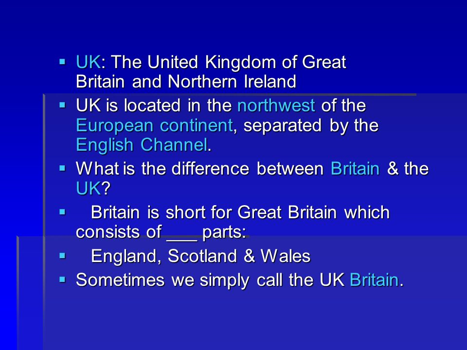 UK: The United Kingdom of Great Britain and Northern Ireland UK: The United Kingdom of Great Britain and Northern Ireland UK is located in the northwest of the European continent, separated by the English Channel.