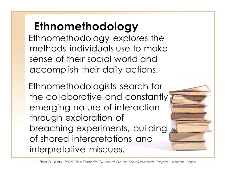 Ethnomethodology Ethnomethodology explores the methods individuals use to make sense of their social world and accomplish their daily actions. Ethnome