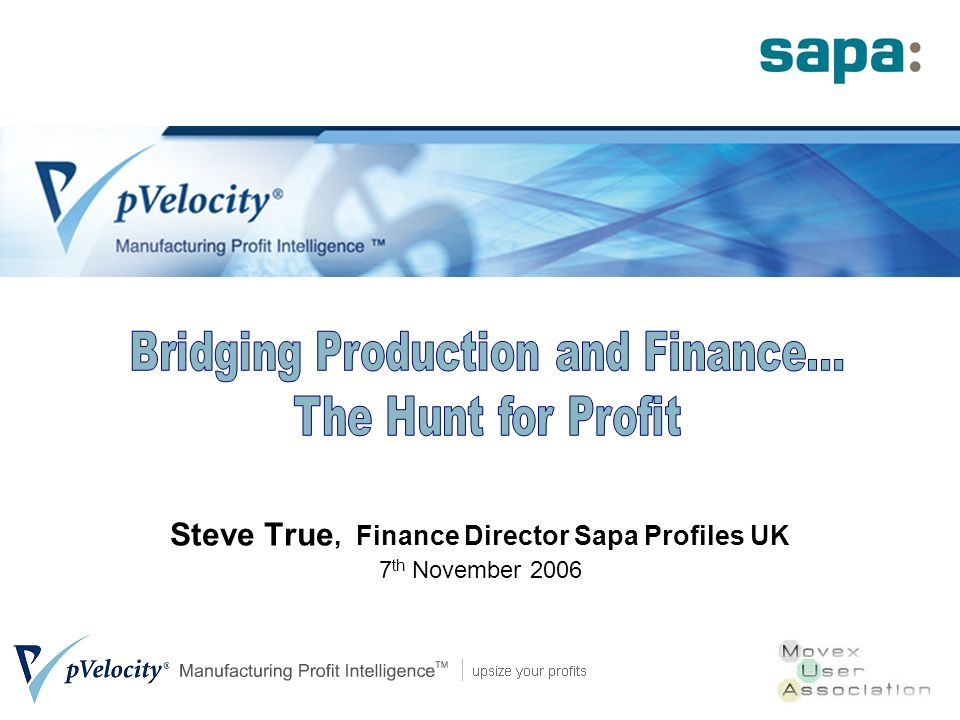 Steve True, Finance Director Sapa Profiles UK 7 th November 2006