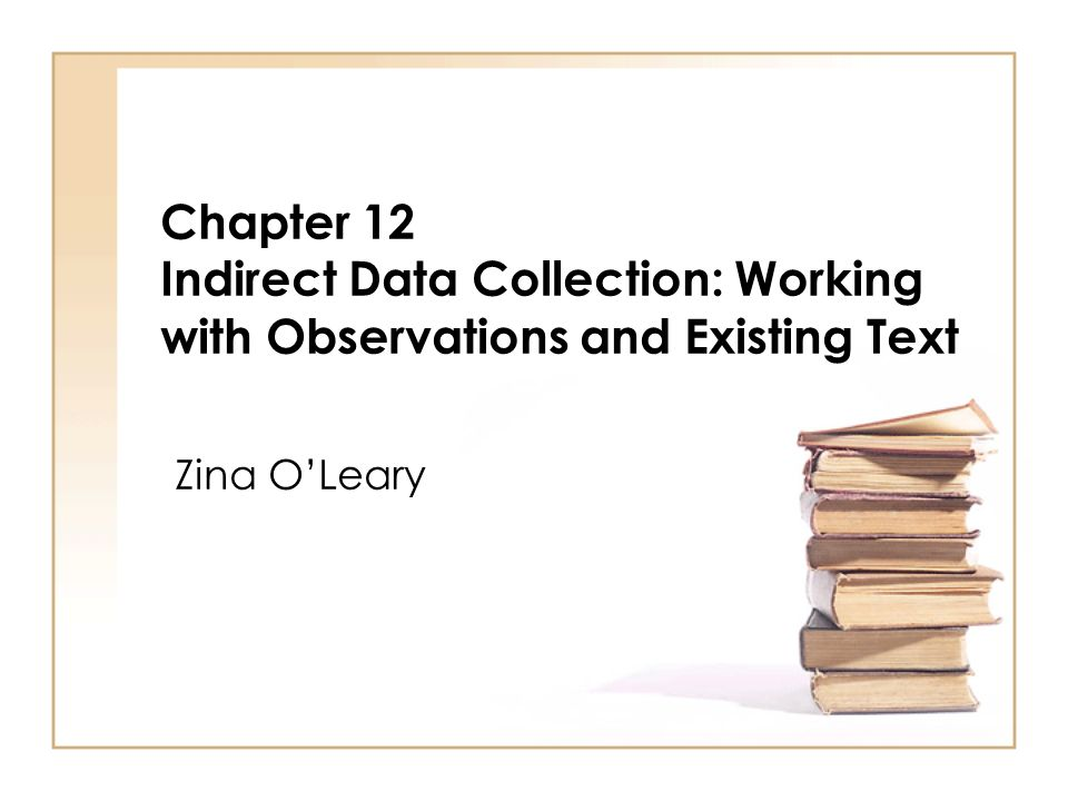 Chapter 12 Indirect Data Collection: Working with Observations and Existing Text Zina OLeary