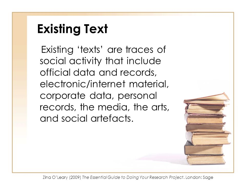 Existing Text Existing texts are traces of social activity that include official data and records, electronic/internet material, corporate data, perso