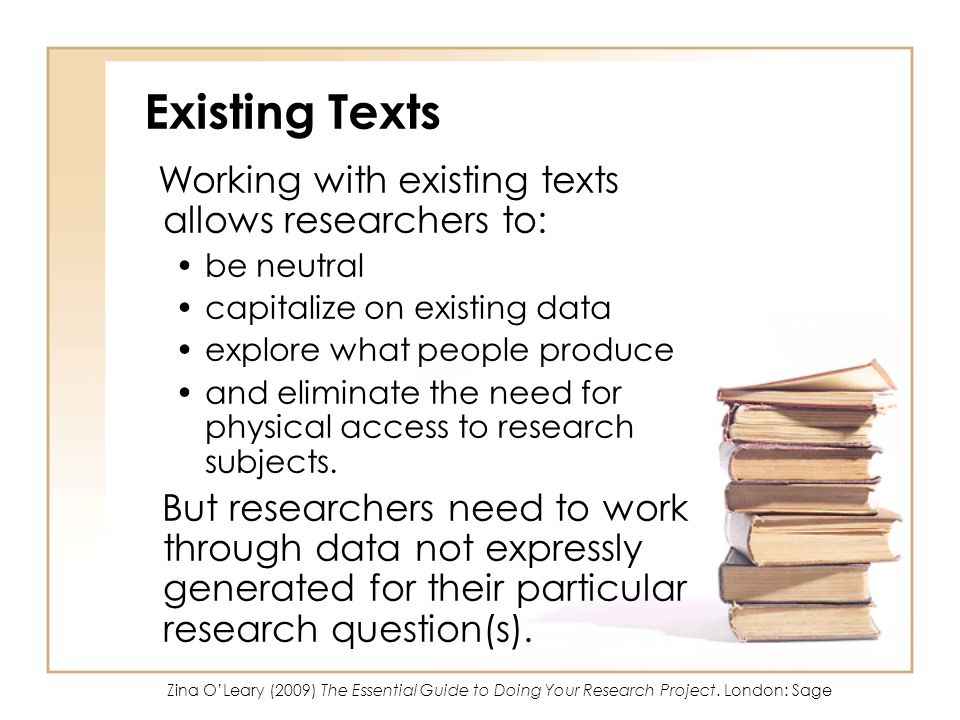 Existing Texts Working with existing texts allows researchers to: be neutral capitalize on existing data explore what people produce and eliminate the