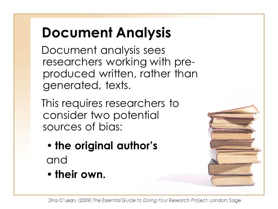 Document Analysis Document analysis sees researchers working with pre- produced written, rather than generated, texts. This requires researchers to co