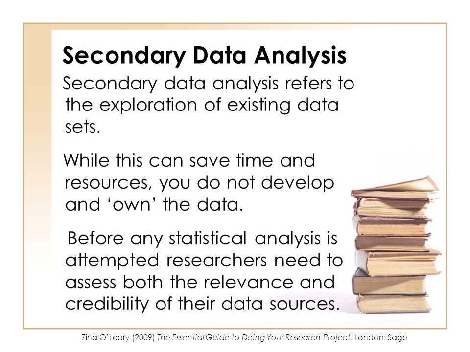 Secondary Data Analysis Secondary data analysis refers to the exploration of existing data sets. While this can save time and resources, you do not de