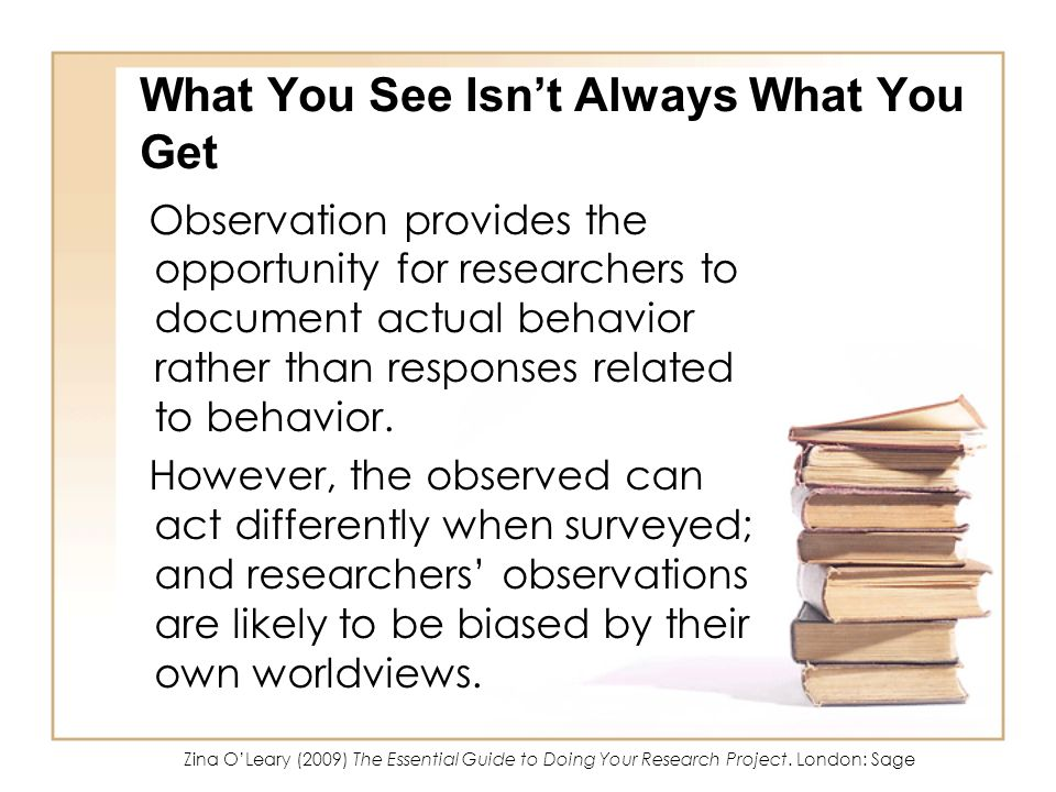 What You See Isnt Always What You Get Observation provides the opportunity for researchers to document actual behavior rather than responses related t