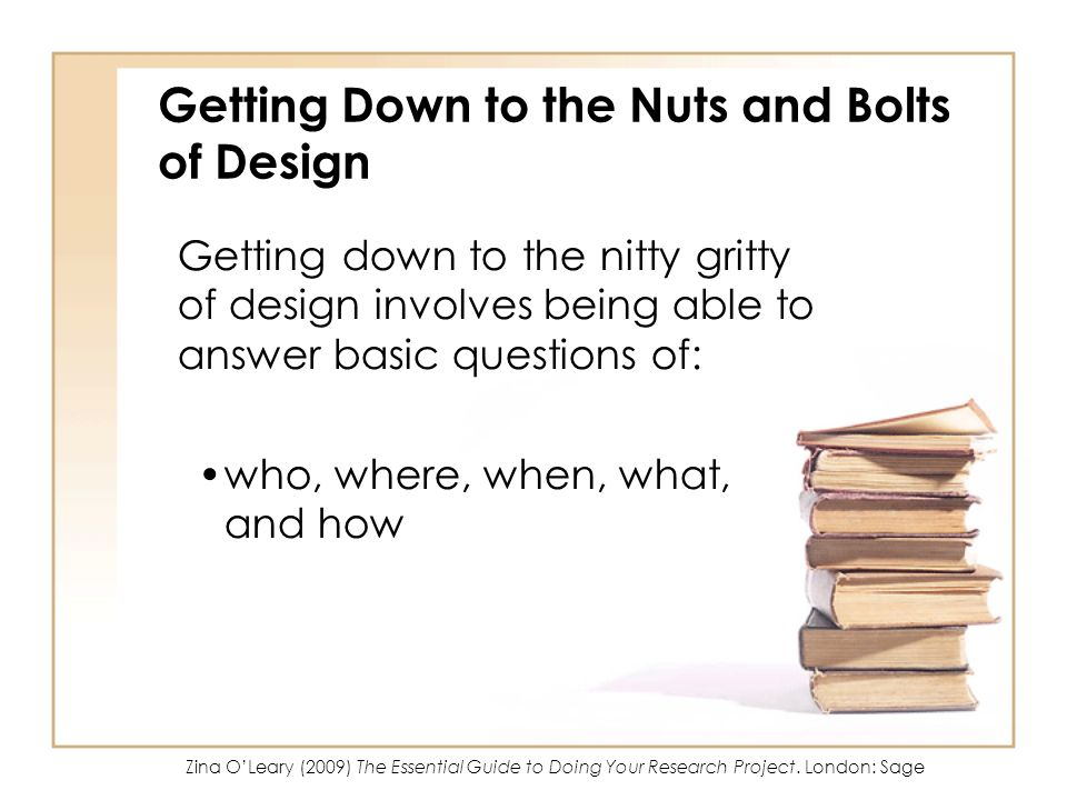 Getting Down to the Nuts and Bolts of Design Getting down to the nitty gritty of design involves being able to answer basic questions of: who, where,