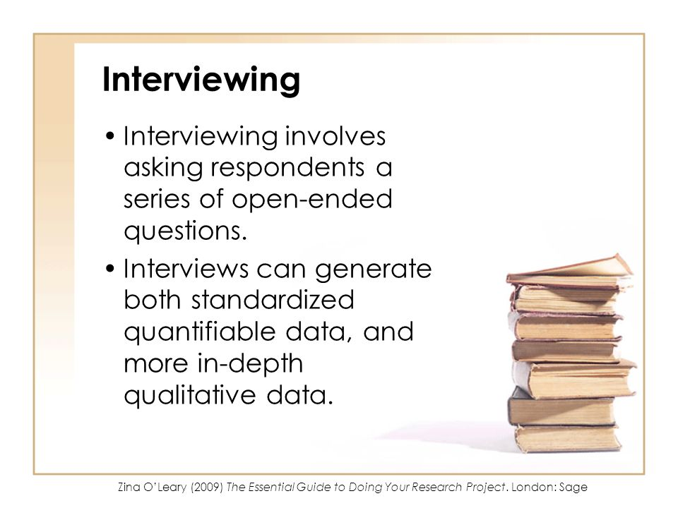 Interviewing Interviewing involves asking respondents a series of open-ended questions.
