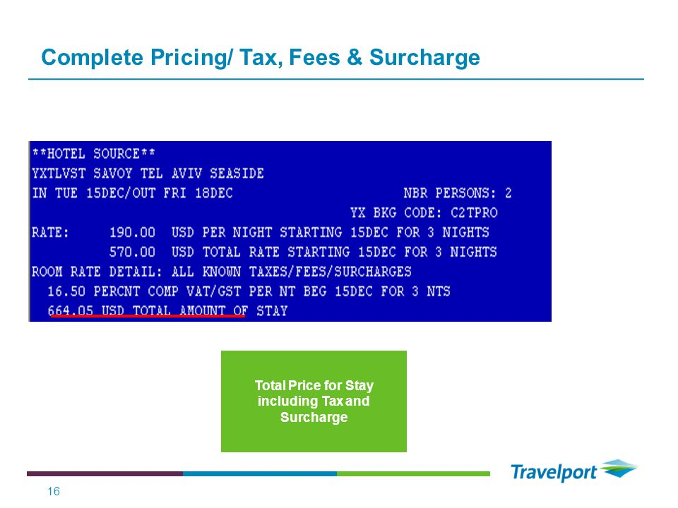 Complete Pricing/ Tax, Fees & Surcharge Total Price for Stay including Tax and Surcharge 16